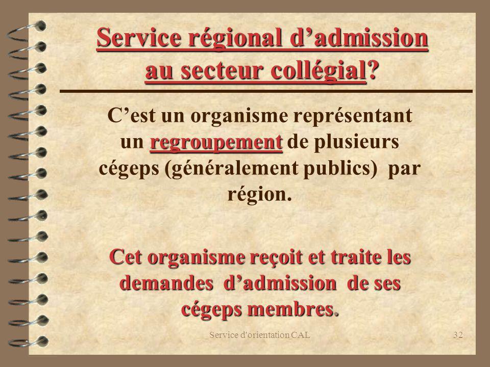 Service d'orientation CAL32 Service régional dadmission au secteur collégial? regroupement Cest un organisme représentant un regroupement de plusieurs