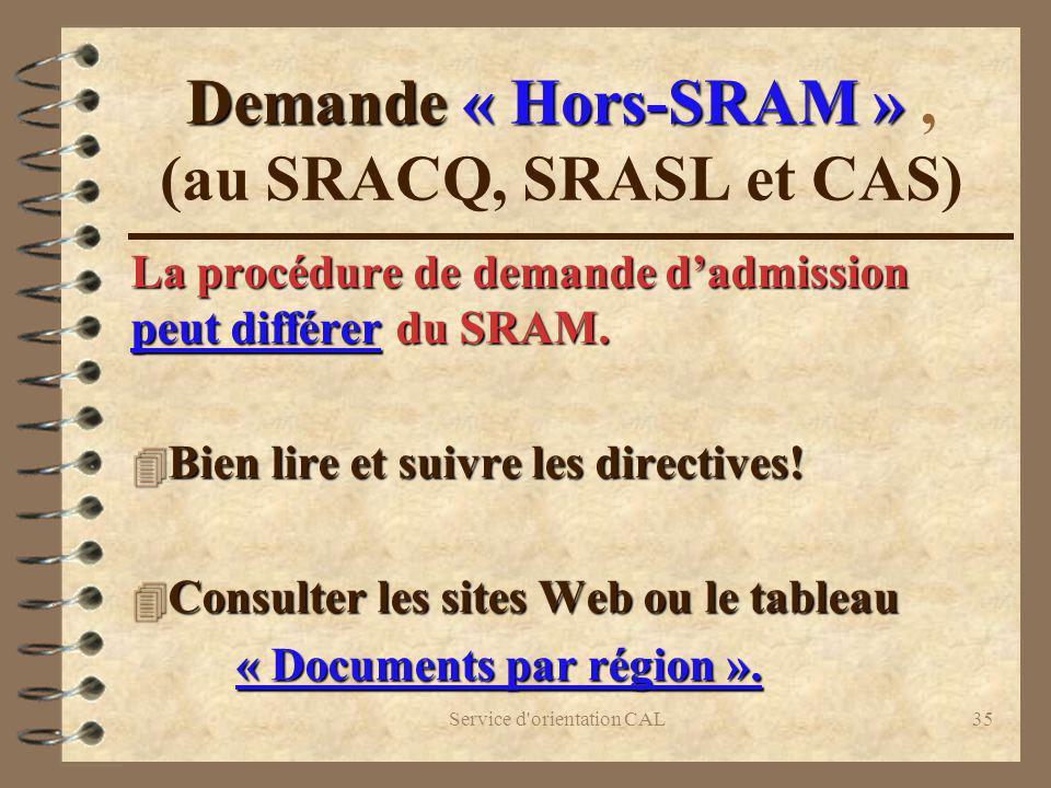Service d'orientation CAL35 Demande « Hors-SRAM » Demande « Hors-SRAM », (au SRACQ, SRASL et CAS) La procédure de demande dadmission peut différer du
