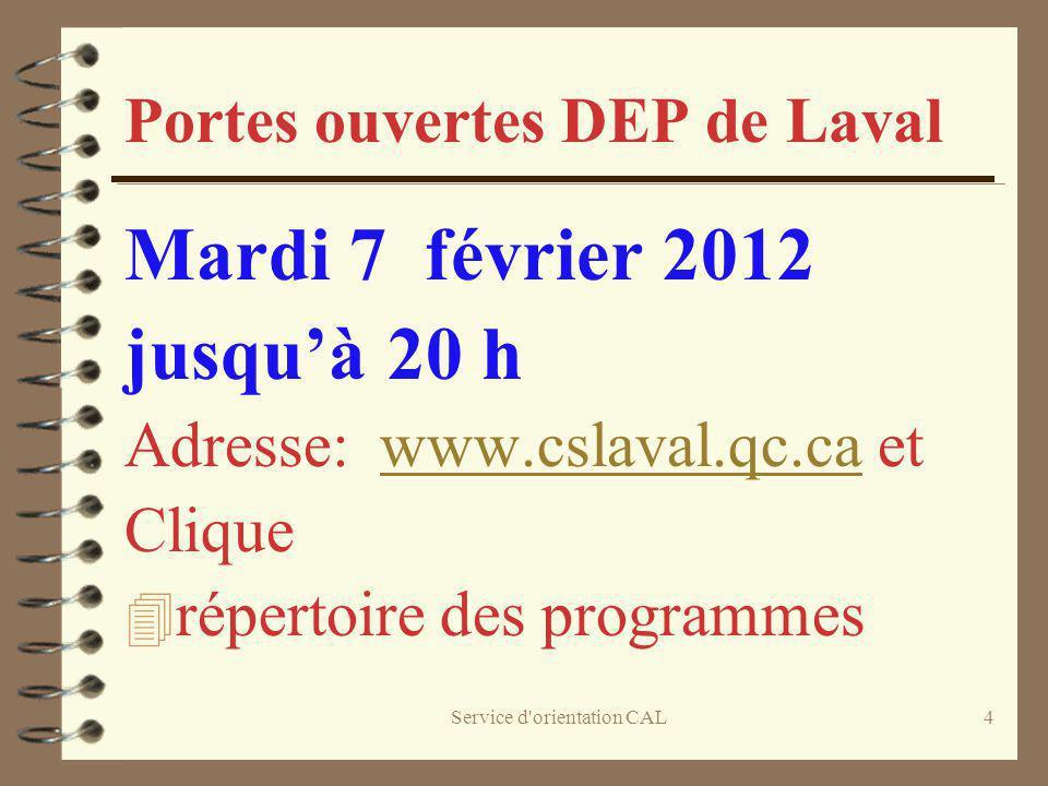 Service d'orientation CAL4 Portes ouvertes DEP de Laval Mardi 7 février 2012 jusquà 20 h Adresse: www.cslaval.qc.ca etwww.cslaval.qc.ca Clique 4 réper