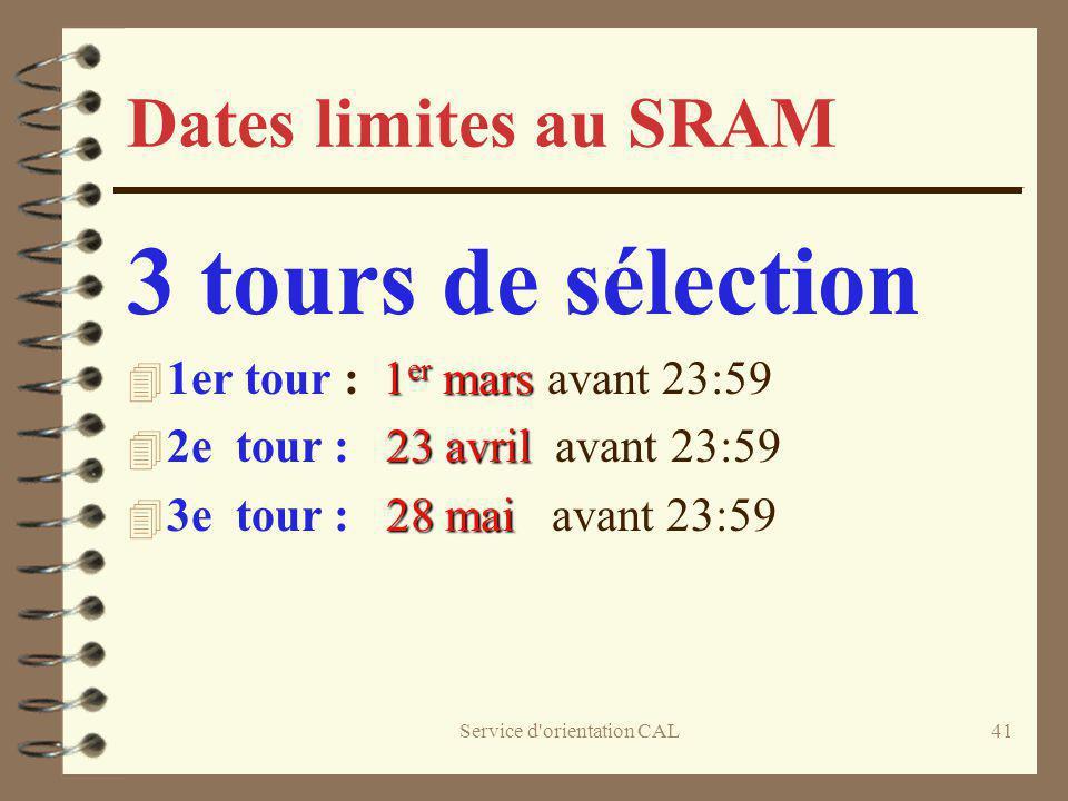 Service d'orientation CAL41 Dates limites au SRAM 3 tours de sélection 1 er mars 4 1er tour : 1 er mars avant 23:59 23 avril 4 2e tour : 23 avril avan