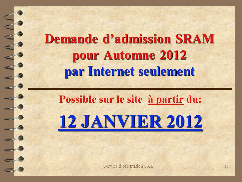 Service d'orientation CAL45 Demande dadmission SRAM pour Automne 2012 par Internet seulement Possible sur le site à partir du: 12 JANVIER 2012