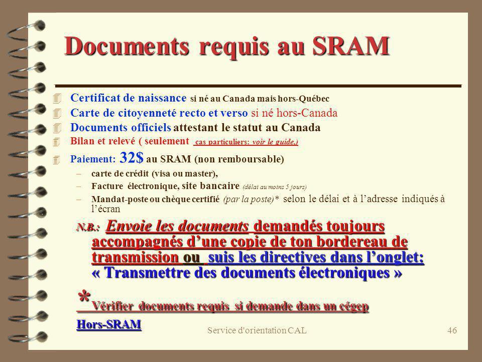 Service d'orientation CAL46 Documents requis au SRAM 4 Certificat de naissance si né au Canada mais hors-Québec 4 Carte de citoyenneté recto et verso