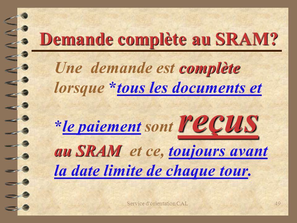 Service d'orientation CAL49 Demande complèteau SRAM? Demande complète au SRAM? complète reçus au SRAM Une demande est complète lorsque *tous les docum