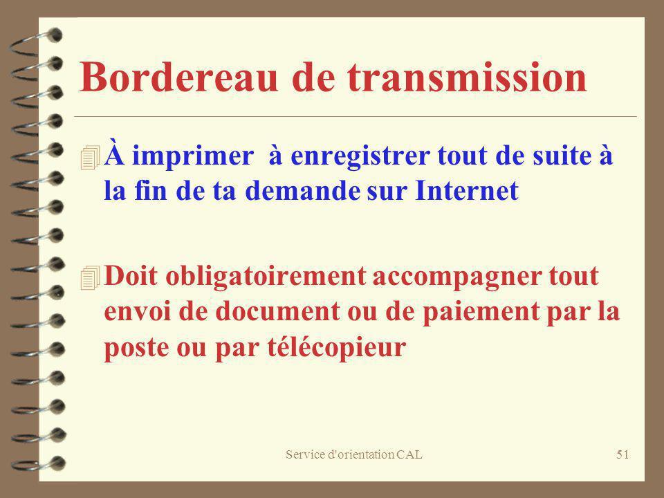 Service d'orientation CAL51 Bordereau de transmission 4 À imprimer à enregistrer tout de suite à la fin de ta demande sur Internet 4 Doit obligatoirem