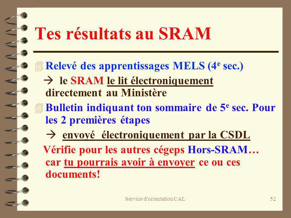 Service d'orientation CAL52 Tes résultats au SRAM 4 Relevé des apprentissages MELS (4 e sec.) le SRAM le lit électroniquement directement au Ministère