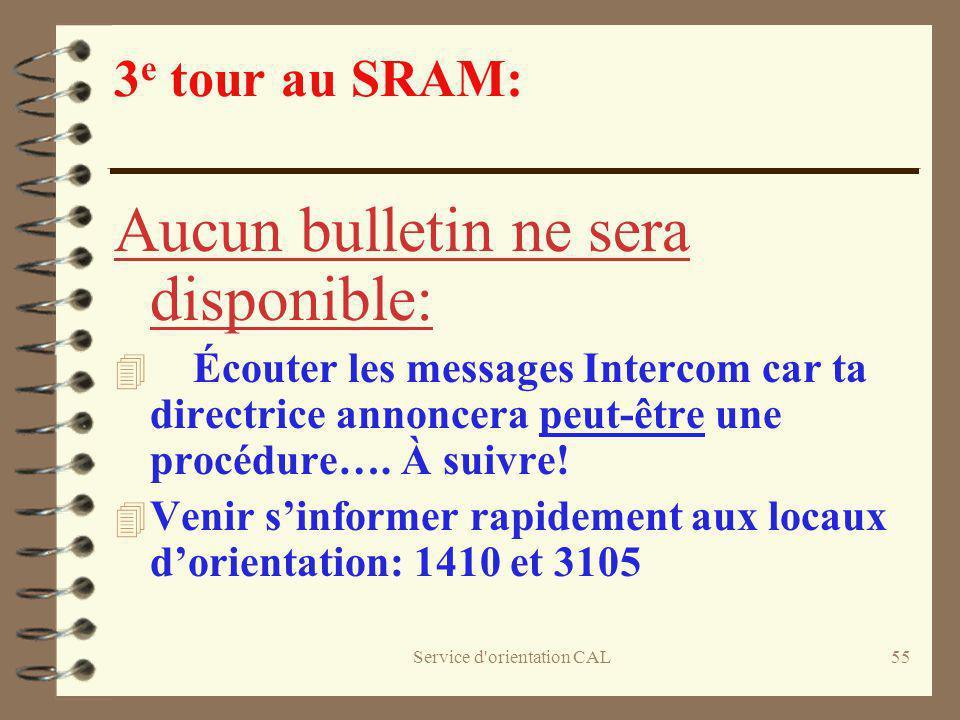 Service d'orientation CAL55 3 e tour au SRAM: Aucun bulletin ne sera disponible: 4 Écouter les messages Intercom car ta directrice annoncera peut-être