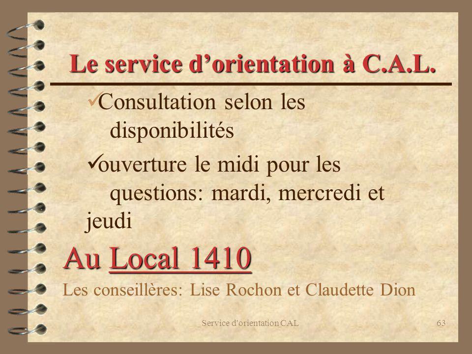 Service d'orientation CAL63 Le service dorientation à C.A.L. Consultation selon les disponibilités ouverture le midi pour les questions: mardi, mercre