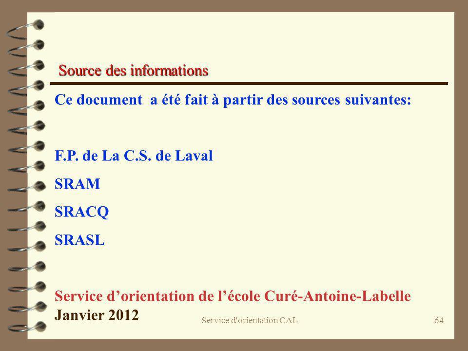 Service d'orientation CAL64 Ce document a été fait à partir des sources suivantes: F.P. de La C.S. de Laval SRAM SRACQ SRASL Service dorientation de l
