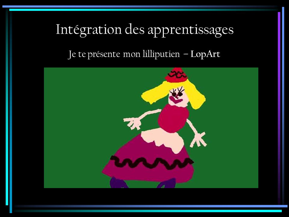 Je te présente mon lilliputien – LopArt Intégration des apprentissages