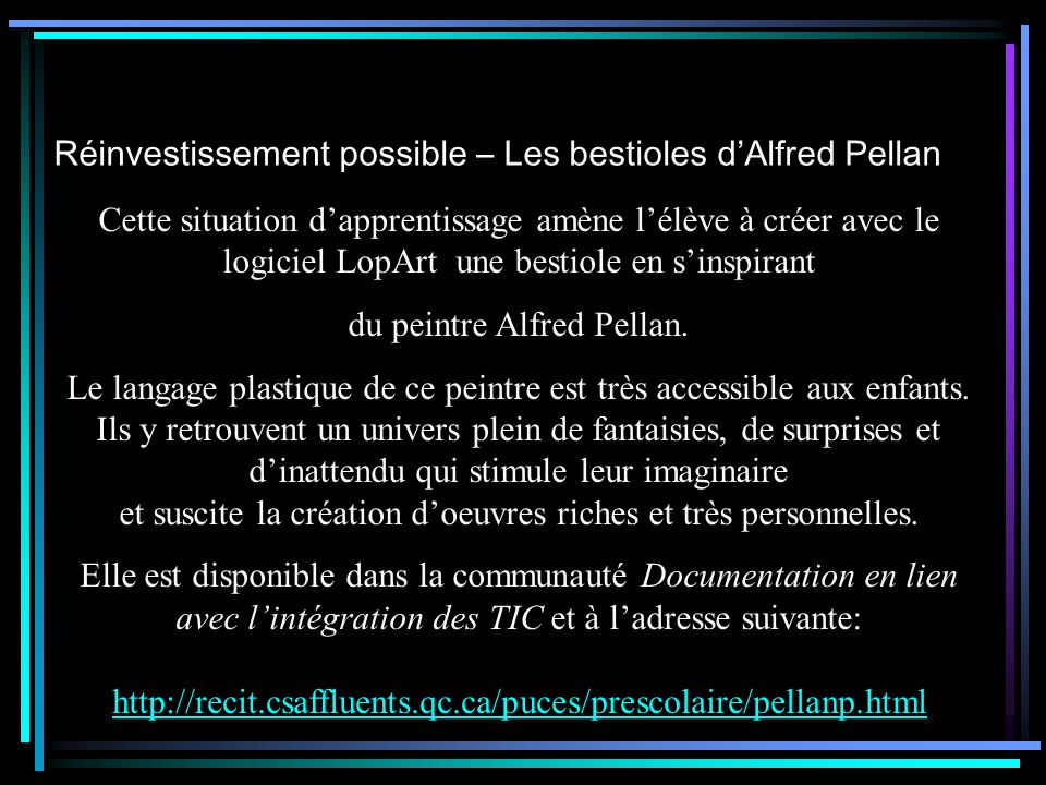 Réinvestissement possible – Les bestioles dAlfred Pellan http://recit.csaffluents.qc.ca/puces/prescolaire/pellanp.html Cette situation dapprentissage