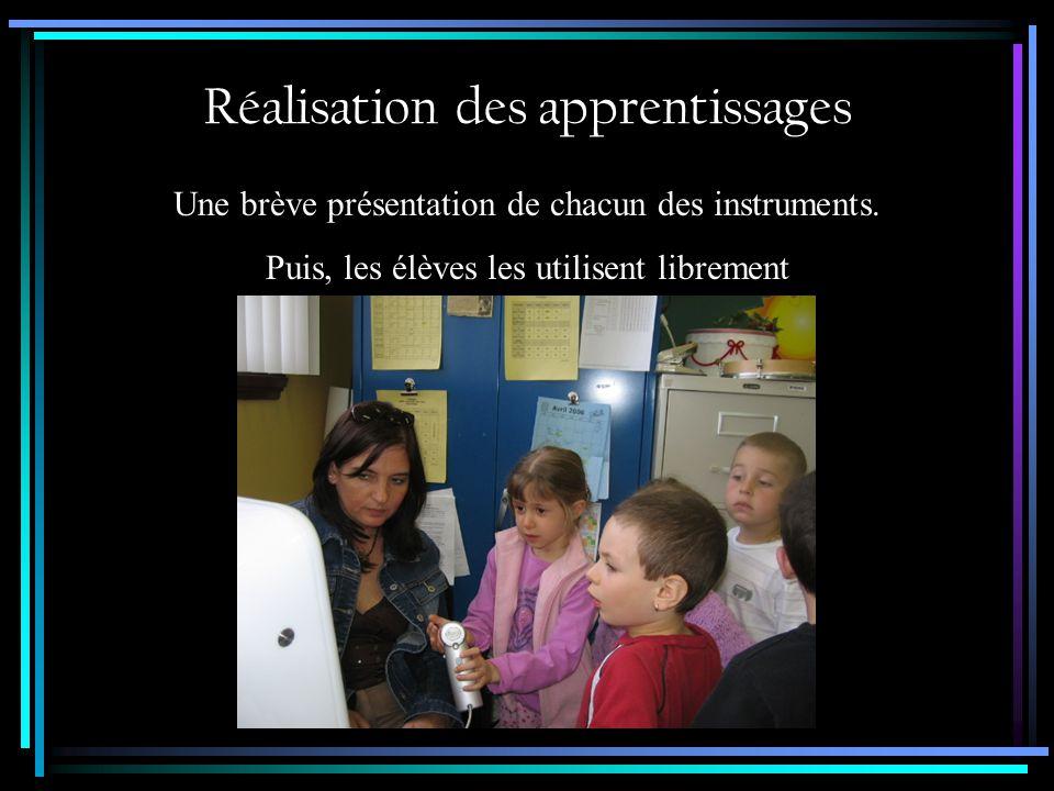 Réalisation des apprentissages Une brève présentation de chacun des instruments. Puis, les élèves les utilisent librement