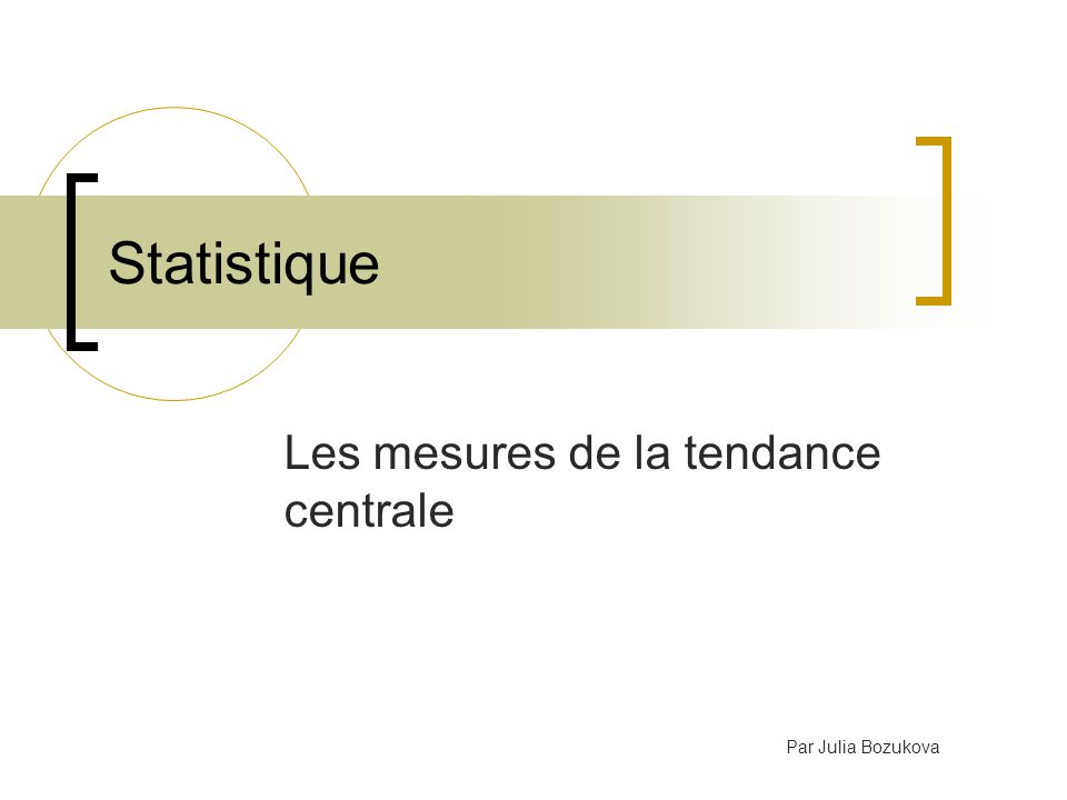 Mesures de la Tendance Centrale Ces mesures sont utilisées pour décrire le centre dune distribution de données (la valeur la plus représentative de la distribution).