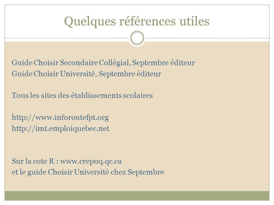 Quelques références utiles Guide Choisir Secondaire Collégial, Septembre éditeur Guide Choisir Université, Septembre éditeur Tous les sites des établi