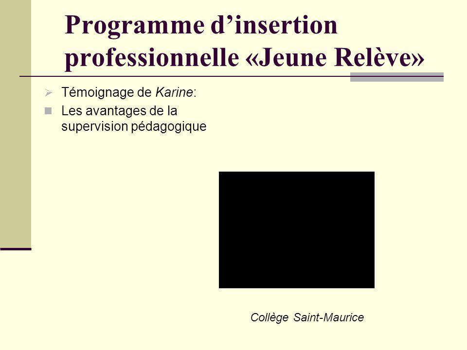 Programme dinsertion professionnelle «Jeune Relève» Témoignage de Karine: Les avantages de la supervision pédagogique Collège Saint-Maurice
