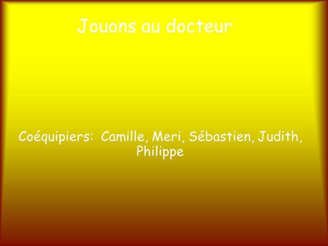 Jouons au docteur Coéquipiers: Camille, Meri, Sébastien, Judith, Philippe