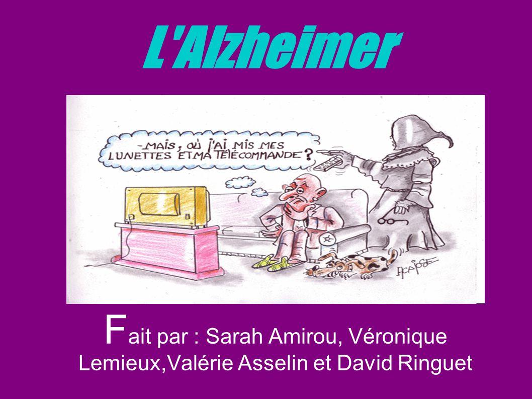 L'Alzheimer F ait par : Sarah Amirou, Véronique Lemieux,Valérie Asselin et David Ringuet