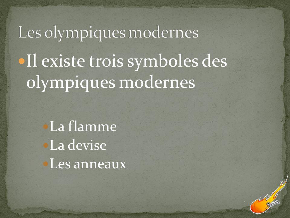 Il existe trois symboles des olympiques modernes La flamme La devise Les anneaux