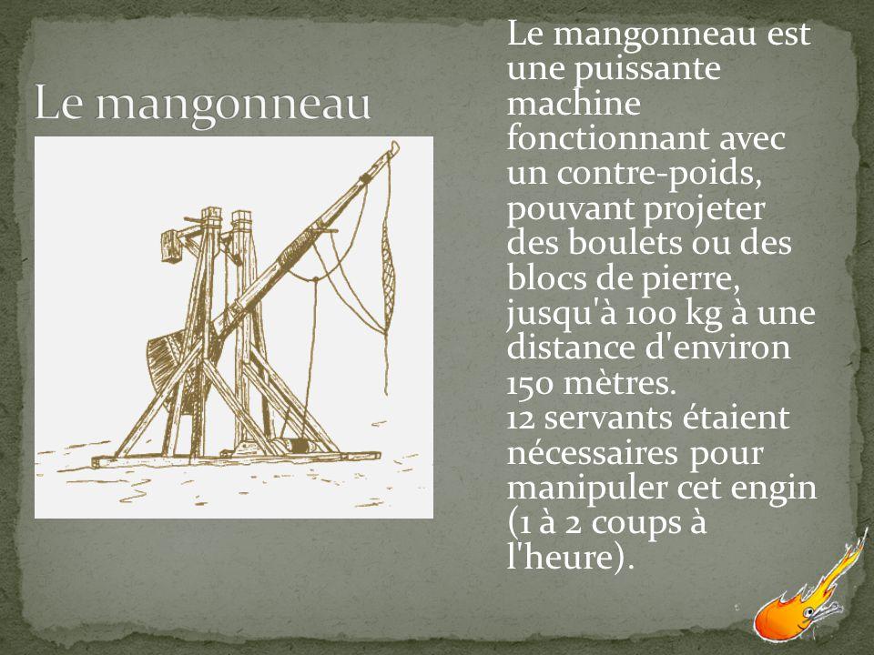 Le mangonneau est une puissante machine fonctionnant avec un contre-poids, pouvant projeter des boulets ou des blocs de pierre, jusqu'à 100 kg à une d
