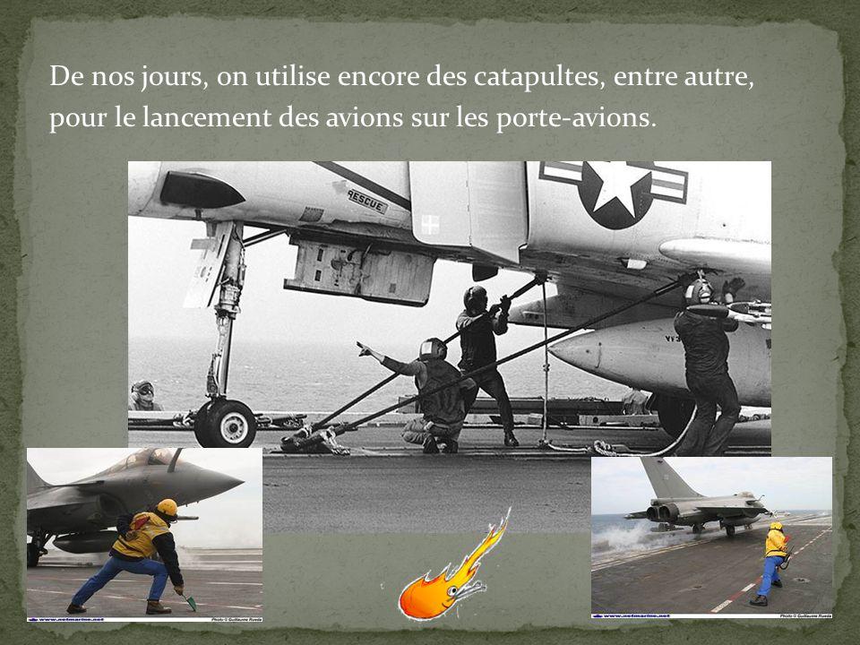 De nos jours, on utilise encore des catapultes, entre autre, pour le lancement des avions sur les porte-avions.