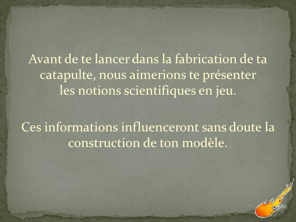 Certaines notions scientifiques sont à la base du fonctionnement dune catapulte. Leviers Tension