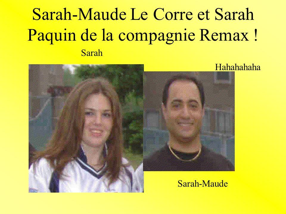 Sarah-Maude Le Corre et Sarah Paquin de la compagnie Remax ! Sarah-Maude Sarah Hahahahaha