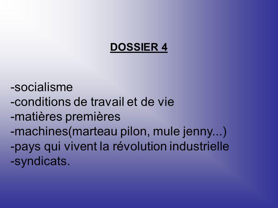 DOSSIER 4 -socialisme -conditions de travail et de vie -matières premières -machines(marteau pilon, mule jenny...) -pays qui vivent la révolution indu