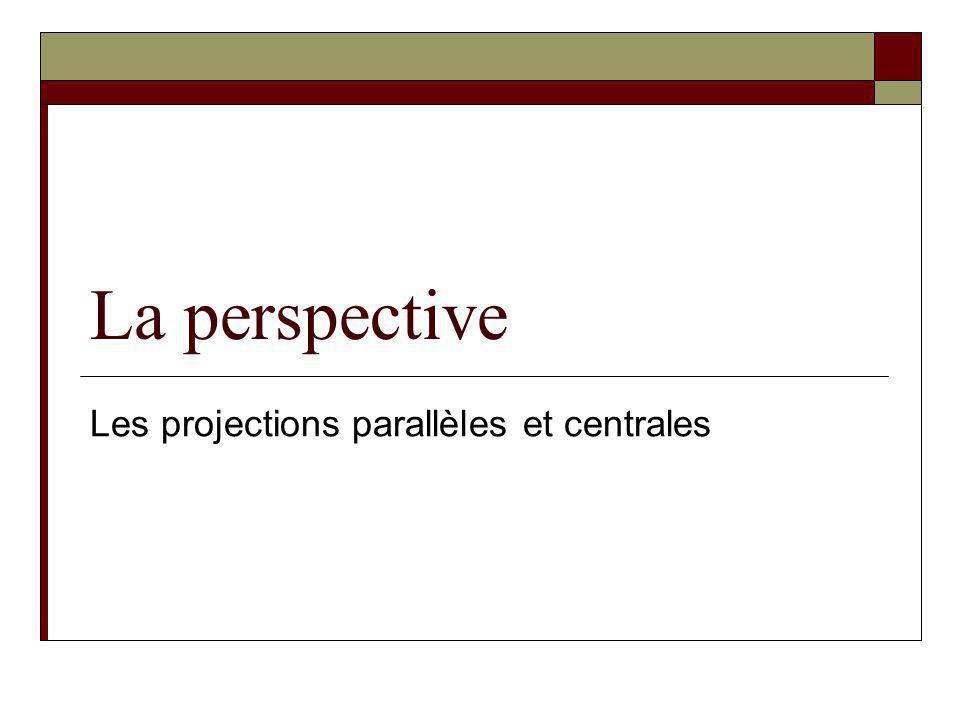 La perspective Les projections parallèles et centrales