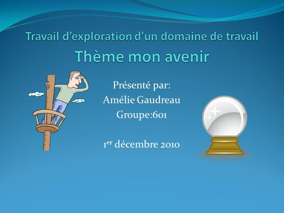 Présenté par: Amélie Gaudreau Groupe:601 1 er décembre 2010