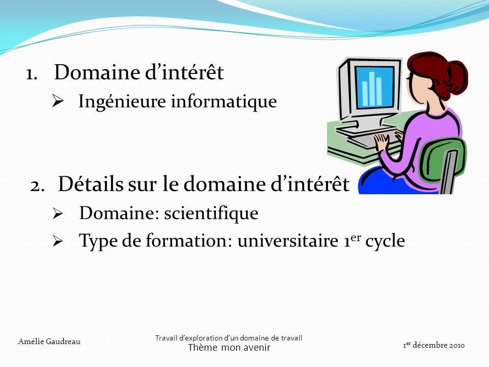 2. Détails sur le domaine dintérêt Domaine: scientifique Type de formation: universitaire 1 er cycle Travail dexploration dun domaine de travail Thème
