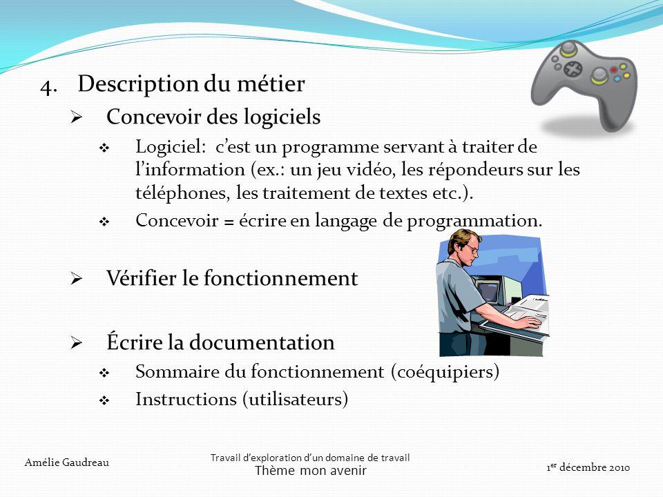 4. Description du métier Concevoir des logiciels Logiciel: cest un programme servant à traiter de linformation (ex.: un jeu vidéo, les répondeurs sur