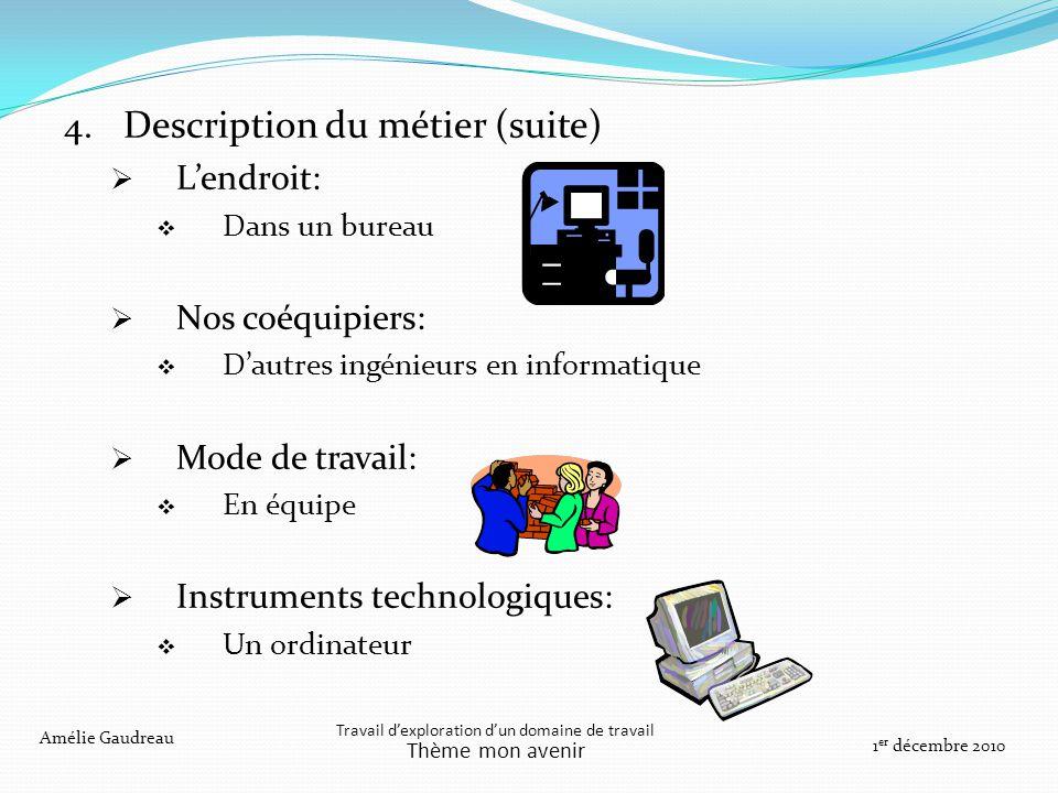 4. Description du métier (suite) Lendroit: Dans un bureau Nos coéquipiers: Dautres ingénieurs en informatique Mode de travail: En équipe Instruments t