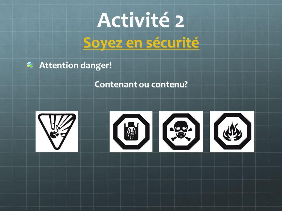Activité 2 Soyez en sécurité Soyez en sécurité Soyez en sécurité Attention danger.
