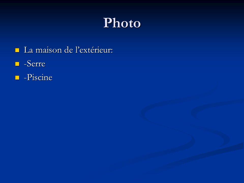 Photo La maison de lextérieur: La maison de lextérieur: -Serre -Serre -Piscine -Piscine