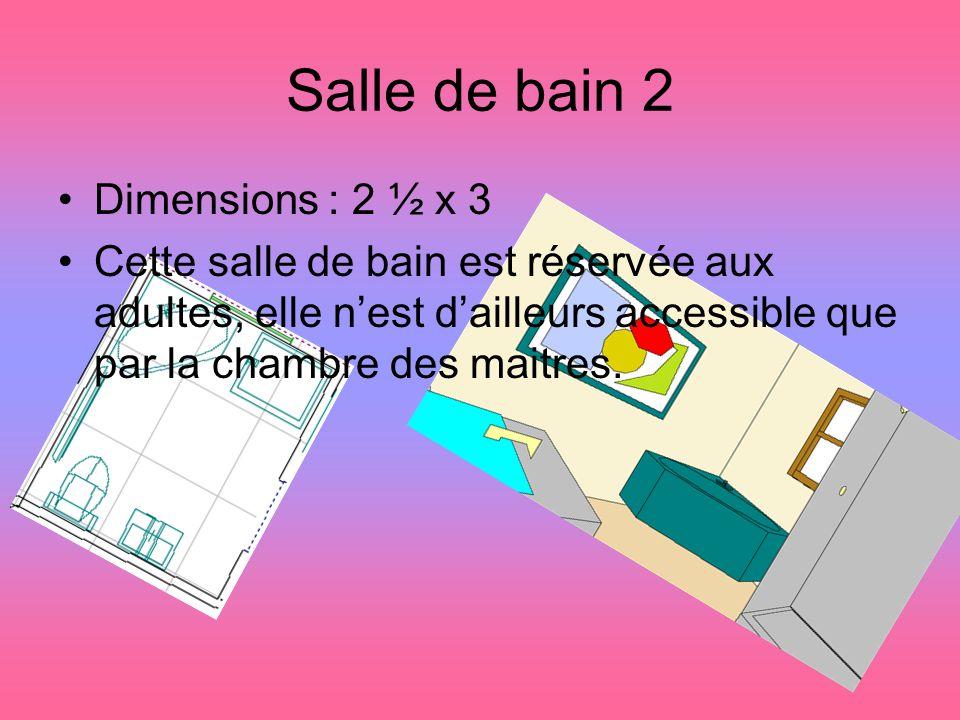 Salle de bain 2 Dimensions : 2 ½ x 3 Cette salle de bain est réservée aux adultes, elle nest dailleurs accessible que par la chambre des maitres.