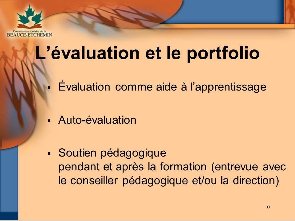 6 Évaluation comme aide à lapprentissage Auto-évaluation Soutien pédagogique pendant et après la formation (entrevue avec le conseiller pédagogique et