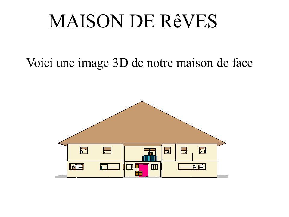 MAISON DE RêVES Voici une image 3D de notre maison de face