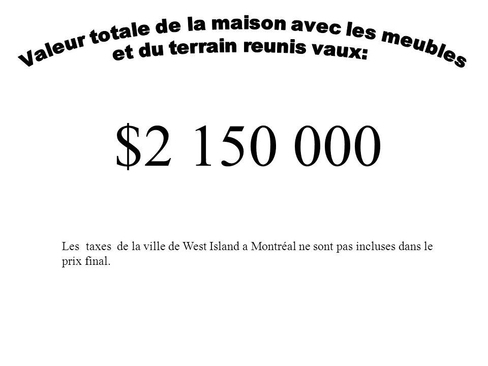 $2 150 000 Les taxes de la ville de West Island a Montréal ne sont pas incluses dans le prix final.