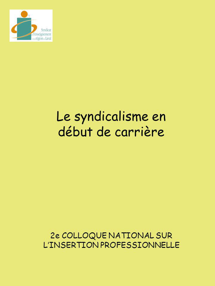 Le syndicalisme en début de carrière 2e COLLOQUE NATIONAL SUR LINSERTION PROFESSIONNELLE