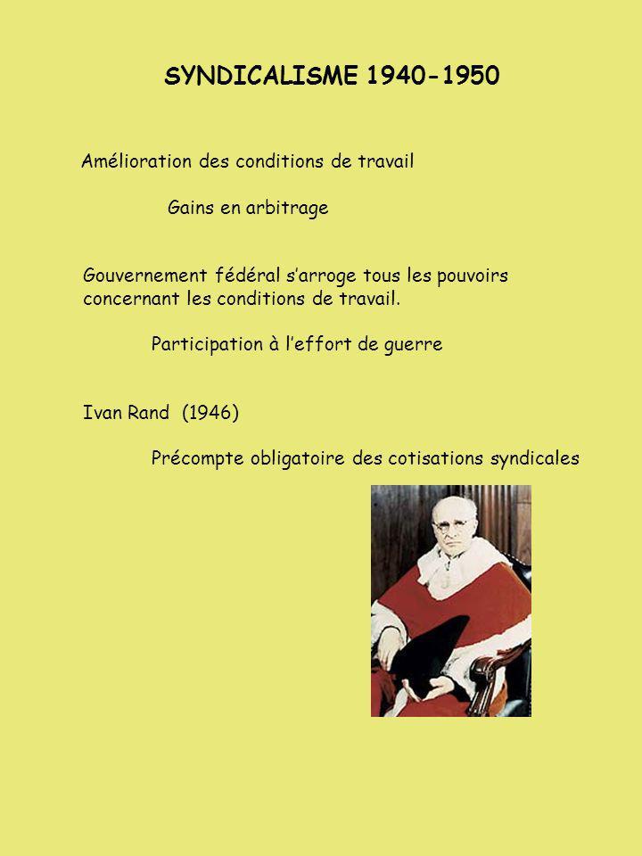 SYNDICALISME 1940-1950 Amélioration des conditions de travail Gains en arbitrage Gouvernement fédéral sarroge tous les pouvoirs concernant les conditi