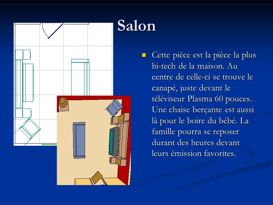 Salon Cette pièce est la pièce la plus hi-tech de la maison. Au centre de celle-ci se trouve le canapé, juste devant le téléviseur Plasma 60 pouces. U