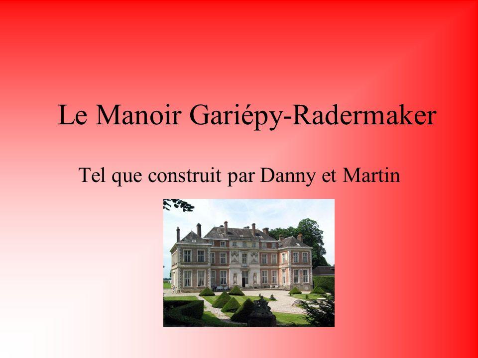 Le Manoir Gariépy-Radermaker Tel que construit par Danny et Martin