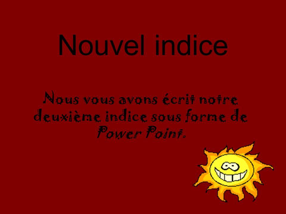 Nouvel indice Nous vous avons écrit notre deuxième indice sous forme de Power Point.