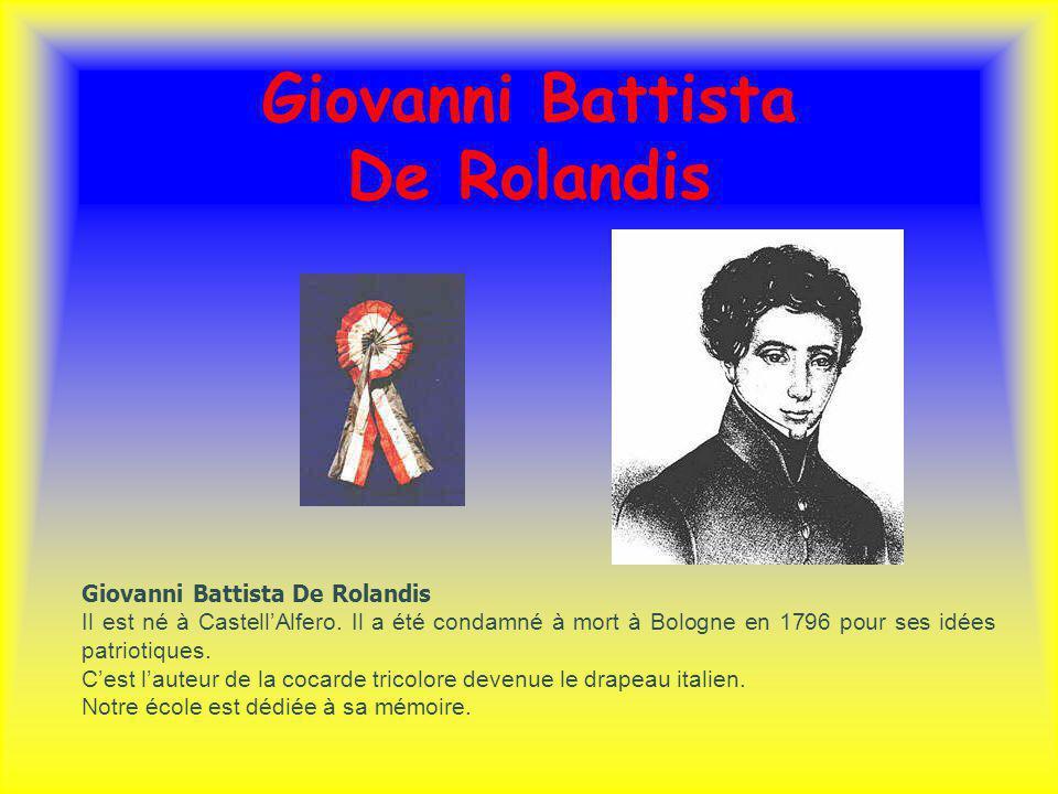 Giovanni Battista De Rolandis Il est né à CastellAlfero. Il a été condamné à mort à Bologne en 1796 pour ses idées patriotiques. Cest lauteur de la co