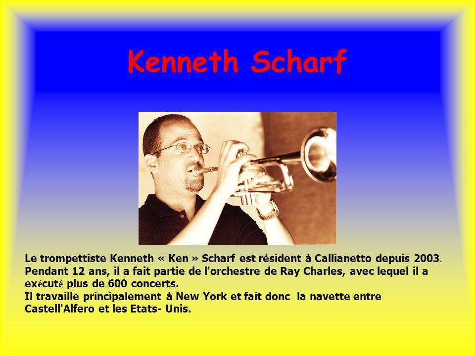 Kenneth Scharf Le trompettiste Kenneth « Ken » Scharf est résident à Callianetto depuis 2003. Pendant 12 ans, il a fait partie de l'orchestre de Ray C