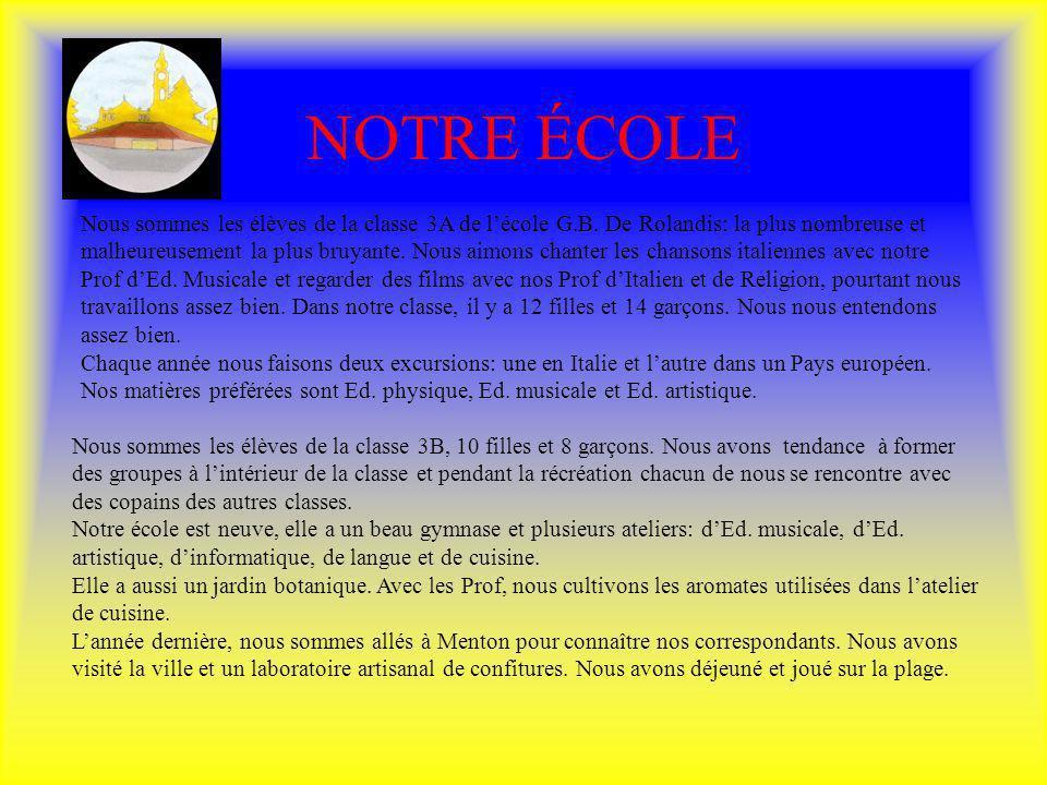NOTRE ÉCOLE Nous sommes les élèves de la classe 3A de lécole G.B. De Rolandis: la plus nombreuse et malheureusement la plus bruyante. Nous aimons chan