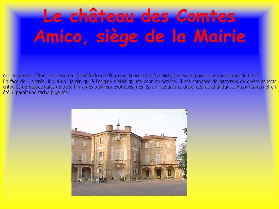 Le château des Comtes Amico, siège de la Mairie Anciennement cétait une structure fortifiée douée d un mur denceinte très solide, qui existe encore au moins dans le tracé.