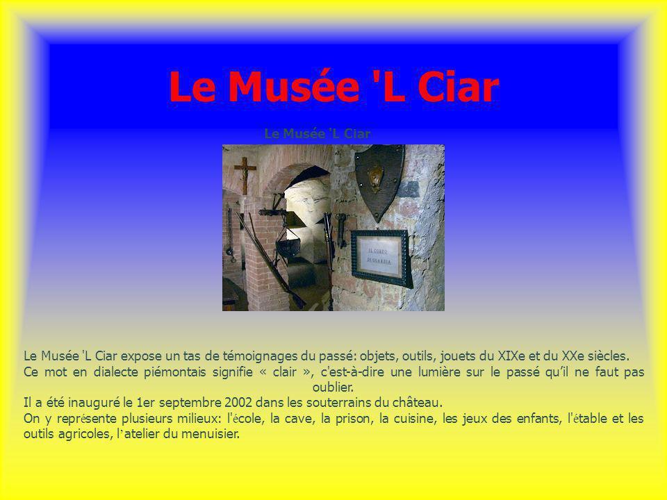 Le Musée 'L Ciar Le Musée 'L Ciar expose un tas de témoignages du passé: objets, outils, jouets du XIXe et du XXe siècles. Ce mot en dialecte piémonta