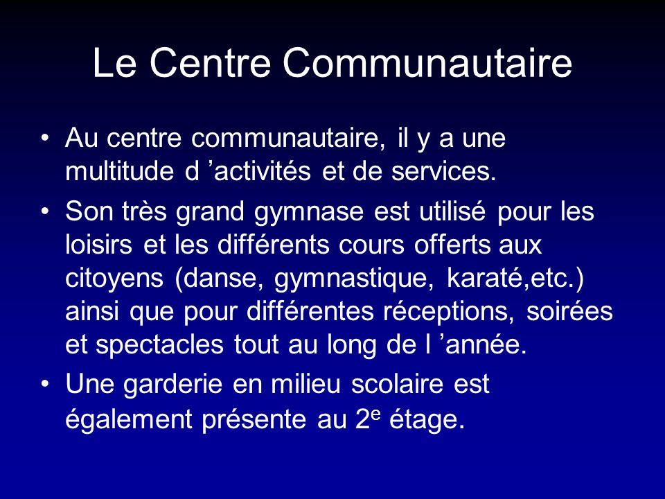 Le Centre Communautaire Au centre communautaire, il y a une multitude d activités et de services. Son très grand gymnase est utilisé pour les loisirs