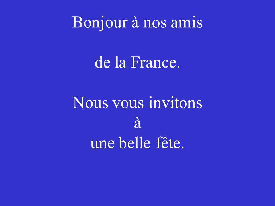 Bonjour à nos amis de la France. Nous vous invitons à une belle fête.