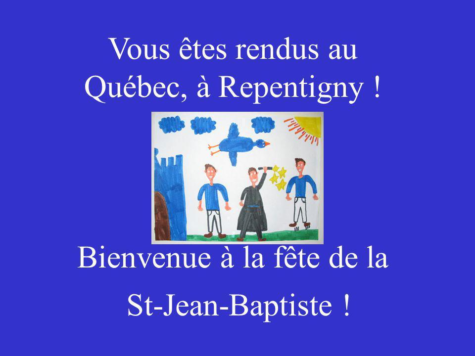 Vous êtes rendus au Québec, à Repentigny ! Bienvenue à la fête de la St-Jean-Baptiste !